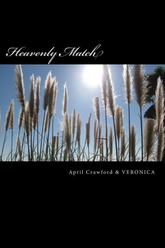 April Crawford Heavenly Match A Spirit Guide And A Deep Trance Channel Tell Their True Stories About How And Why They Met