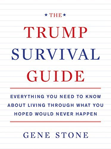 Gene Stone Trump Survival Guide The Everything You Need To Know About Living Through W