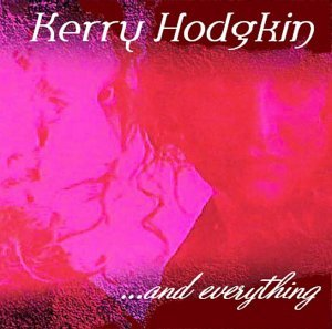 Kerry Hodgkin ... And Everything