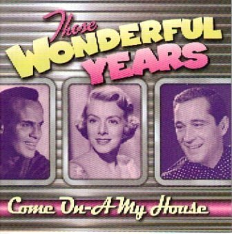 Those Wonderful Years Come On A My House