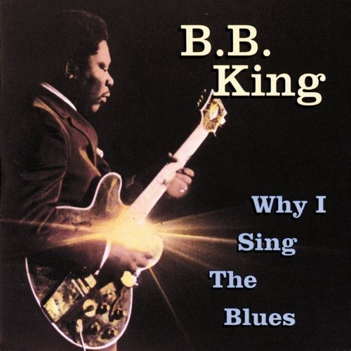 B.B. King Why I Sing The Blues