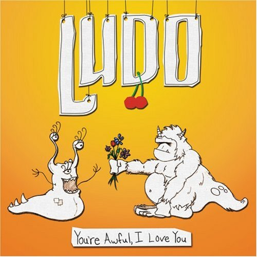 Ludo You're Awful I Love You