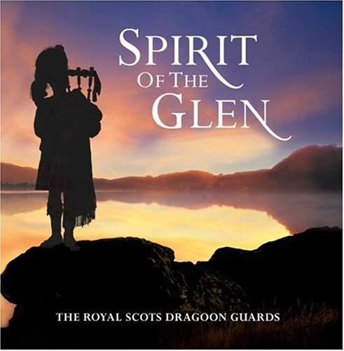 Royal Scots Dragoon Guards Spirit Of The Glen Spirit Of The Glen