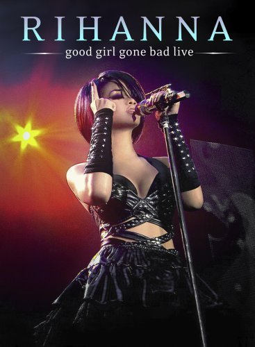 Rihanna Good Girl Gone Bad Live