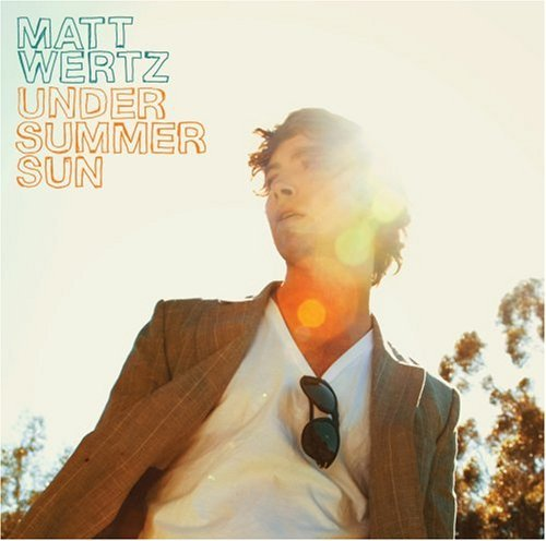 Matt Wertz Under Summer Sun