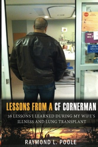 Raymond L. Poole Lessons From A Cf Cornerman 38 Lessons I Learned During My Wife's Illness And