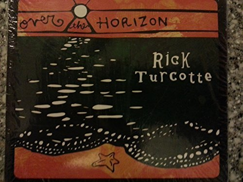 Rick Turcotte Over The Horizon
