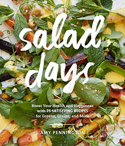 Amy Pennington Salad Days Boost Your Health And Happiness With 75 Simple S