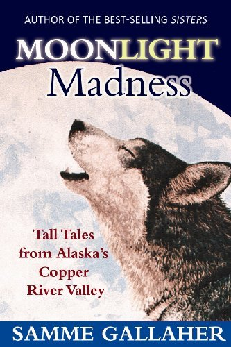 Samme Gallaher Moonlight Madness Tall Tales From The Copper River Valley