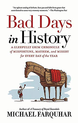 Michael Farquhar Bad Days In History Gleefully Grim Chronicle Of Misfortune Mayhem And