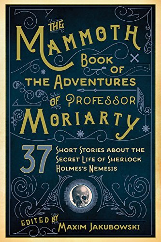 Maxim Jakubowski The Mammoth Book Of The Adventures Of Professor Mo 37 Short Stories About The Secret Life Of Sherloc