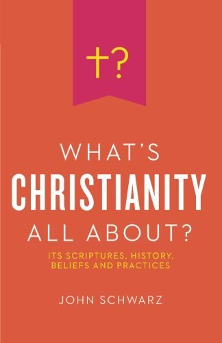 John Schwarz What's Christianity All About?