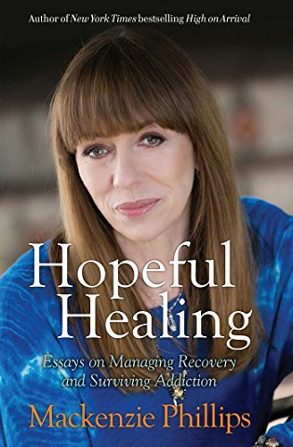 Mackenzie Phillips Hopeful Healing Essays On Managing Recovery And Surviving Addicti