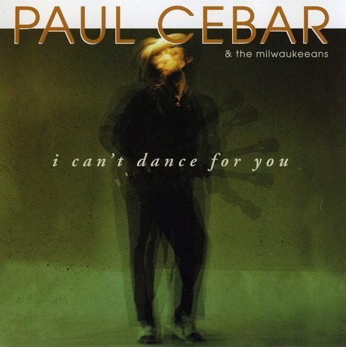 Paul Cebar I Can't Dance For You