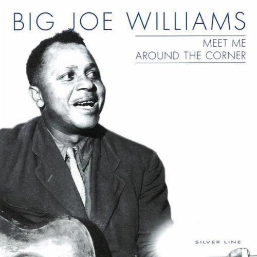 Big Joe Williams & Friends Meet Me Around The Co