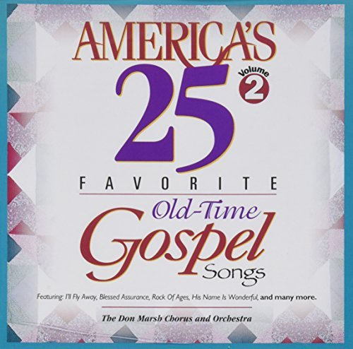 America's 25 Favorite Old Time Gospel Songs America's 25 Favorite Old Time Gospel Songs