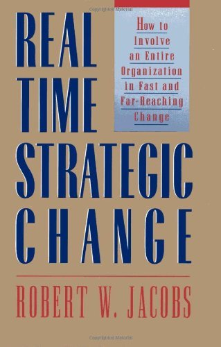 Robert W. Jacobs Real Time Strategic Change How To Involve An Entire Organization In Fast And