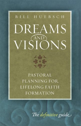 Bill Huebsch Dreams And Visions Pastoral Planning For Lifelong Faith Formation