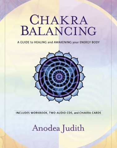 Anodea Judith Chakra Balancing A Guide To Healing And Awakening Your Energy Body