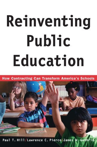 Paul Hill Reinventing Public Education How Contracting Can Transform America's Schools