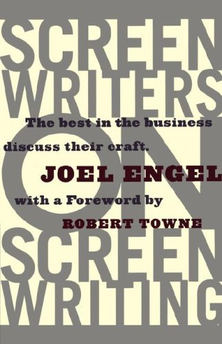 Joel Engel Screenwriters On Screen Writing The Best In The Business Discuss Their Craft