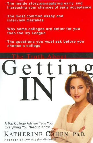 Katherine Cohen The Truth About Getting In A Top College Advisor Tells You Everything You Ne