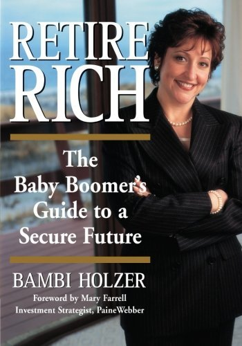 Bambi Holzer Retire Rich The Baby Boomer's Guide To A Secure Future Revised