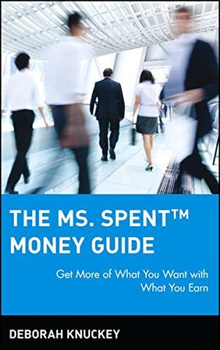 Deborah Knuckey The Ms. Spent Money Guide Get More Of What You Want With What You Earn