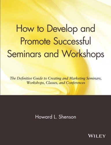 Howard L. Shenson How To Develop And Promote Successful Seminars And The Definitive Guide To Creating And Marketing Se