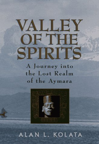 Alan L. Kolata Valley Of The Spirits A Journey Into The Lost Realm Of The Aymara