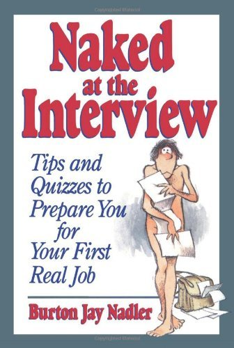 Burton Jay Nadler Naked At The Interview Tips And Quizzes To Prepare You For Your First Re