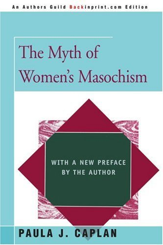 Paula J. Caplan The Myth Of Women's Masochism With A New Preface By The Author