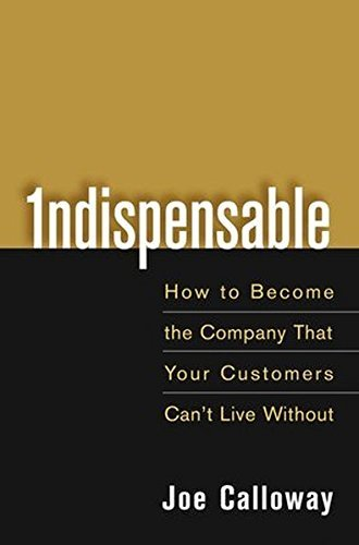 Joe Calloway Indispensable How To Become The Company That Your Customers Can