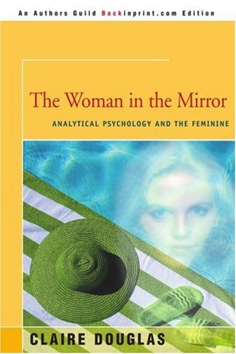 Claire Douglas The Woman In The Mirror Analytical Psychology And The Feminie