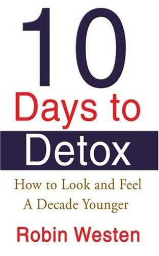 Robin Westen Ten Days To Detox How To Look And Feel A Decade Younger
