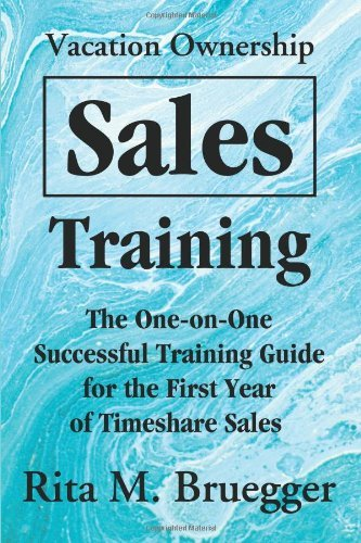 Rita M. Bruegger Vacation Ownership Sales Training The One On One Successful Training Guide For The