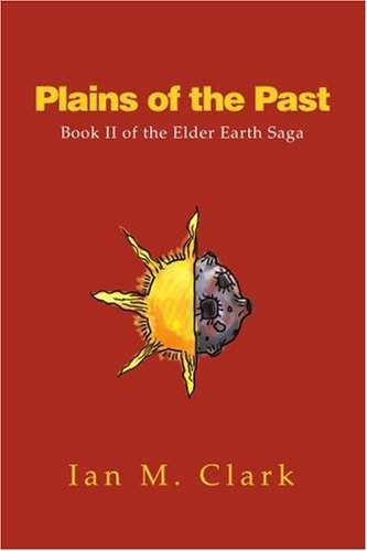 Ian M. Clark Plains Of The Past Book Ii Of The Elder Earth Saga