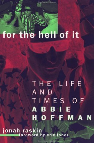 Jonah Raskin For The Hell Of It Life And Times Of Abbie Hoffman
