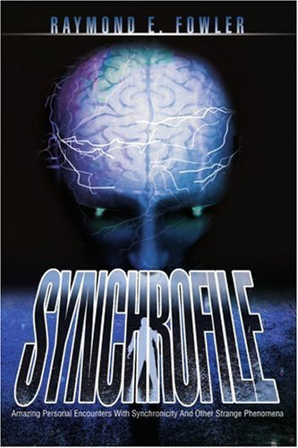 Raymond E. Fowler Synchrofile Amazing Personal Encounters With Synchronicity An