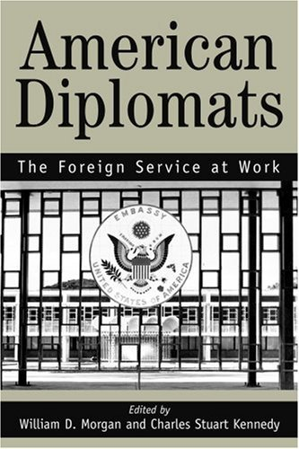 Stuart C. Kennedy American Diplomats The Foreign Service At Work