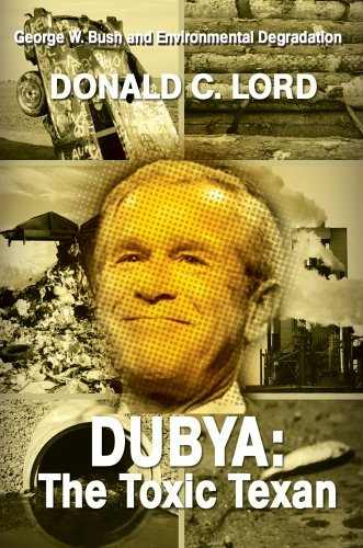 Donald C. Lord Dubya The Toxic Texan George W. Bush And Environmental