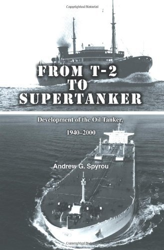 Andrew G. Spyrou From T 2 To Supertanker Development Of The Oil Tanker 1940 2000