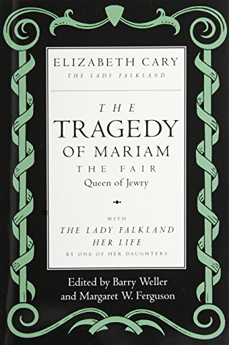 Elizabeth Cary The Tragedy Of Mariam The Fair Queen Of Jewry With The Lady Falkland Her Life By One Of Her D