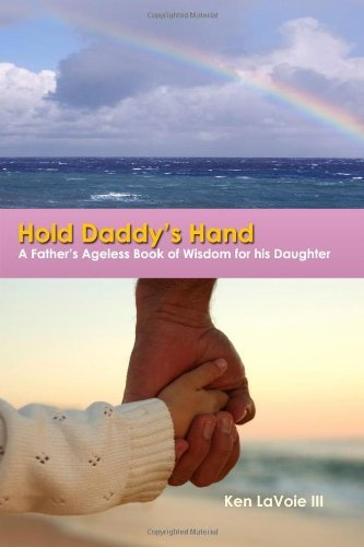 Kenneth Lavoie Hold Daddy's Hand A Father's Ageless Book Of Wisdom For His Daughte