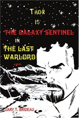 Gary T. Brideau Thor Is The Galaxy Sentinel In The Last Warlord