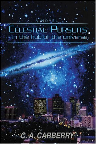 C. A. Carberry Celestial Pursuits In The Hub Of The Universe
