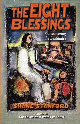 Shane Stanford The Eight Blessings Rediscovering The Beatitudes
