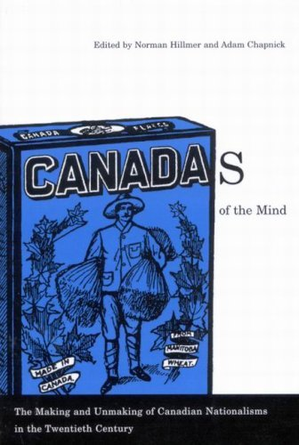 Norman Hillmer Canadas Of The Mind The Making And Unmaking Of Canadian Nationalisms