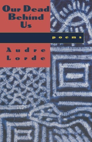Audre Lorde Our Dead Behind Us Poems