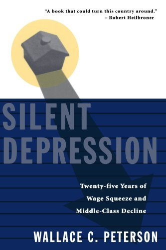Wallace C. Peterson Silent Depression Twenty Five Years Of Wage Squeeze And Middle Clas Revised